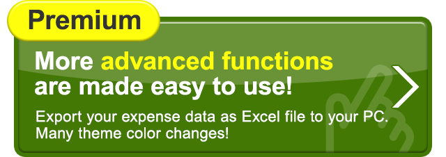 Premium More advanced functions are made easy to use! Export your expense data as Excel file to your PC. Many theme color changes!